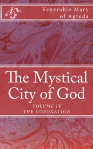 The Mystical City of God, Vol. IV - To purchase this edition, please click on image above.